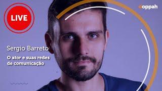 LIVE - Sérgio Barreto  (O ator e suas redes de comunicação) | Ooppah PLAY