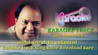 Mohd Aziz unlimited karaoke track kaise download kare(video jarur dekhe)