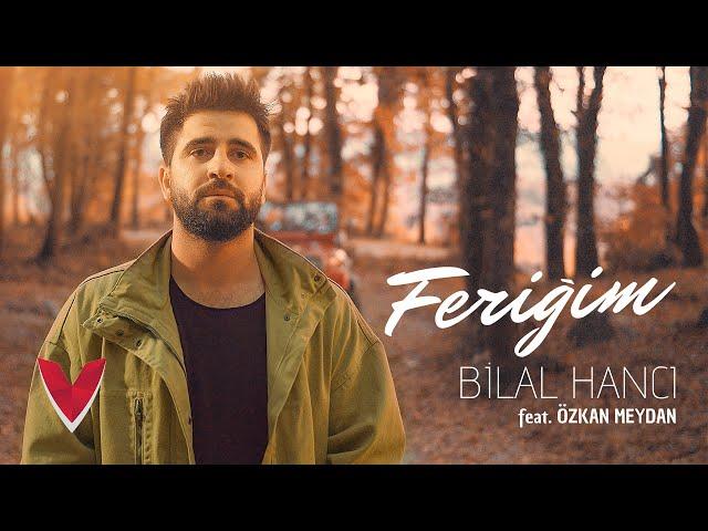 Bilal Hancı feat. Özkan Meydan – Feriğim (Official Video)