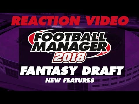 FOOTBALL MANAGER 2018 | NEW FANTASY DRAFT MODE | MY REACTION