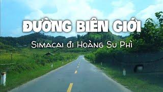 Lái xe Khám phá CUNG ĐƯỜNG BIÊN GIỚI giáp ranh với Trung Quốc, từ SI MA CAI đi HOÀNG SU PHÌ