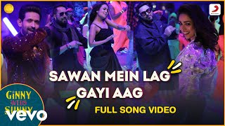 Sawan Mein Lag Gayi Aag - Full Song |Ginny Weds Sunny|Mika Singh-Neha Kakkar-Badshah