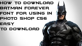 How To Download Batman Forever Font For ps6 Photo Shop