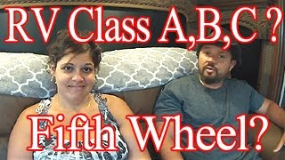 RV Class A,B,C Or Huge Fifth Wheel?