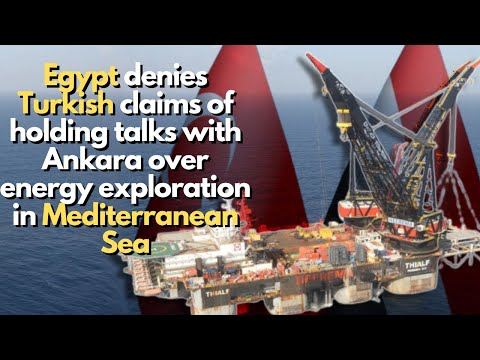 Why Egypt denies Turkish claims of holding talks with Ankara over energy exploration?