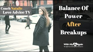 Balance Of Power After Breakups And In Relationships Simplified For You By A Breakup Expert