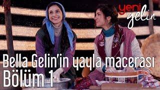Yeni Gelin 1. Bölüm - Bella Gelin'in Yayla Macerası