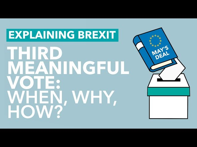 Will There be a Third Meaningful Vote? - Brexit Explained