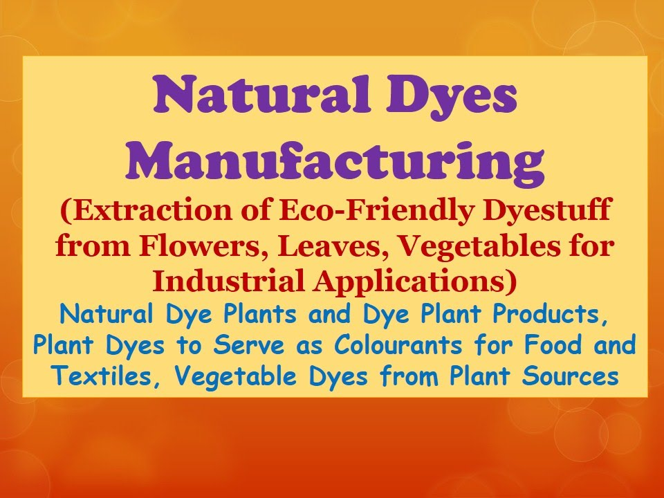 Natural Dyes Manufacturing (Extraction Of Eco Friendly Dyestuff From  Flowers, Vegetables)   YouTube