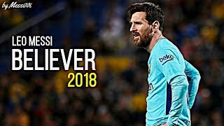 Gambar cover Lionel Messi 2018 ▶ Believer ¦ AMAZING Dribbling Skills & Goals 2018 ¦ HD NEW