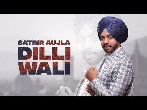 Dilli Wali : Satbir Aujla | Priya ( Full Song ) Latest Punjabi songs 2019 | Geet MP3