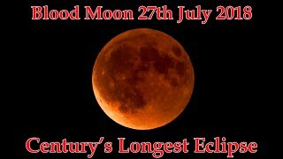 Full Blood Moon Eclipse Transformation Time lapse 27th July 2018