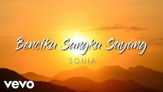 Sonia - Benci Ku Sangka Sayang (Lirik)