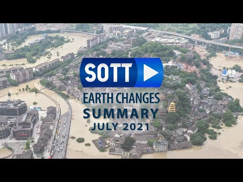 SOTT Earth Changes Summary - July 2021: Extreme Weather, Planetary Upheaval, Meteor Fireballs