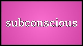 Subconscious Meaning