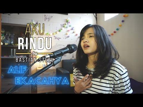 Bastian Steel -  Aku Rindu (Cover by Alif Ekacahya)