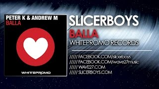 Peter K & Andrew M - Balla ( Slicerboys Mix )