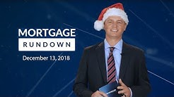 Mortgage Rundown: December 13, 2018