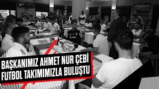 Başkanımız Ahmet Nur Çebi'nin Futbol Takımımızla Yaptığı Konuşma 📹 - Beşiktaş JK