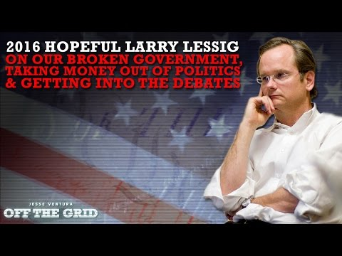 2016 HOPEFUL LARRY LESSIG ON OUR BROKEN GOV, TAKING MONEY OUT OF POLITICS & GETTING INTO THE DEBATES