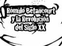 """""""RÓMULO BETANCOURT Y LA REVOLUCIÓN DEL SIGLO XX"""""""