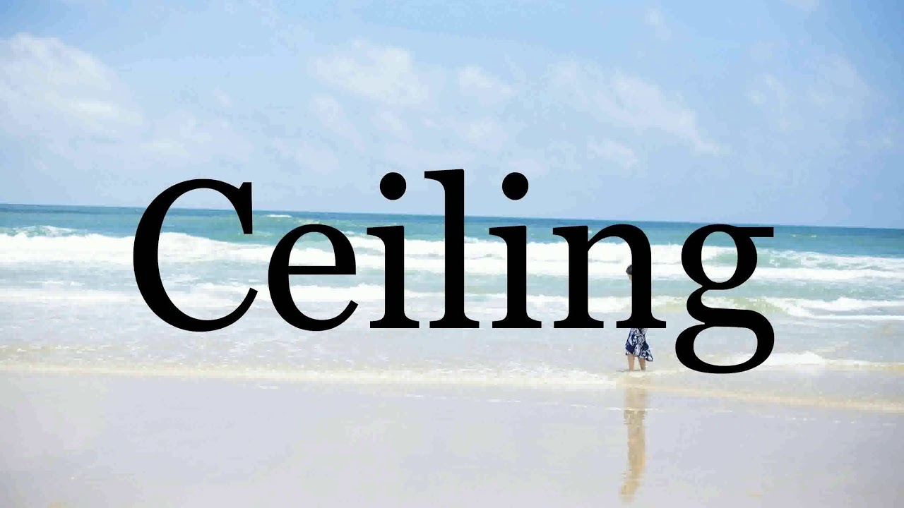 How To Pronounce Ceiling🌈🌈🌈🌈🌈🌈Pronunciation Of Ceiling - YouTube