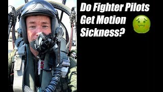 Do Fighter Pilots Get Motion Sickness?