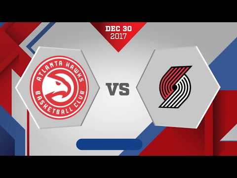 Portland Trail Blazers vs Atlanta Hawks: December 30. 2017