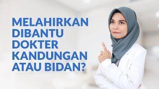 Melahirkan Dibantu Oleh Dokter Kandungan Atau Bidan, Ya?