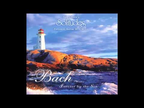 Bach Forever By the Sea - Dan Gibson's Solitudes