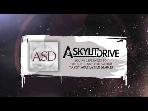 A SKYLIT DRIVE - The Son Is Not The Father (Official Stream)