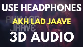 Akh Lad Jaave (3D AUDIO) | Bass Boosted | Virtual 3D Audio ????