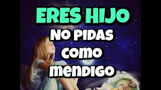 ERES HIJO DE DIOS No Pidas Como Mendigo   REFLEXIONES CRISTIANAS CORTAS   333