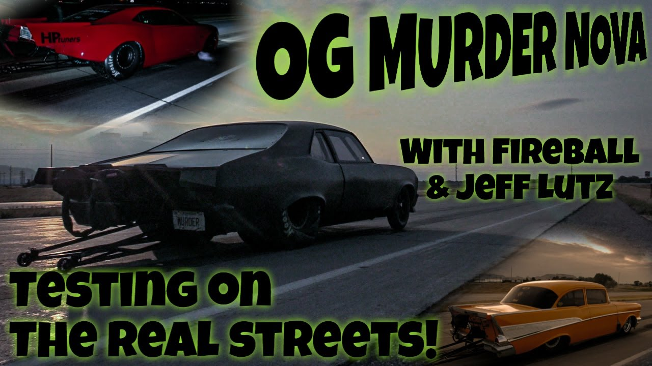 Testing the OG Murder Nova on the REAL Streets with Lutz Race Cars and Fireball Camaro!!!
