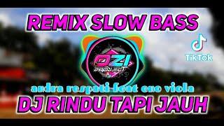 DJ RINDU TAPI JAUH • ANDRA RESPATI FT ENO VIOLA REMIX SLOW BASS