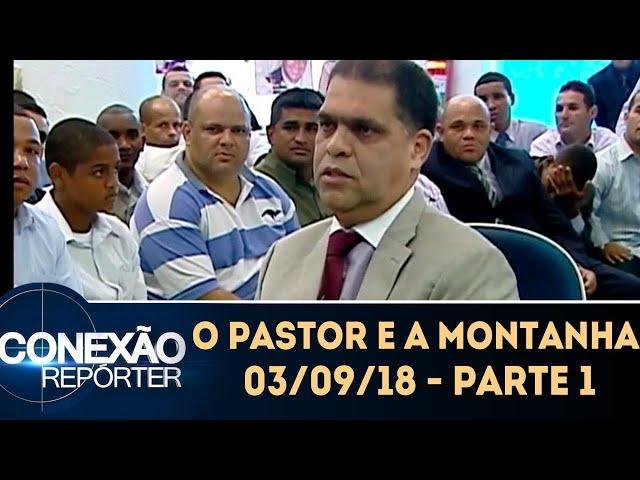 O Pastor e a Montanha - Parte 1 | Conexão Repórter (03/09/18)