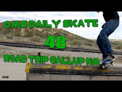 OMS Daily Skate 48 ROAD TRIP GALLUP NM!!!