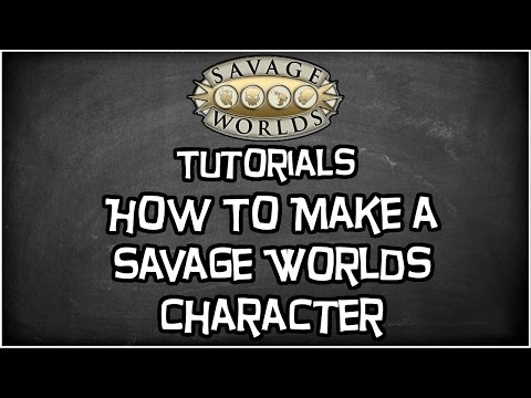 "Savage Worlds Tutorial, ""How To Create A Character In Savage Worlds"""