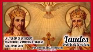 LAUDES -ORACION DE LA MAÑANA–  16 DE JUNIO, 2019- DOMINGO DE LA SANTISIMA TRINIDAD