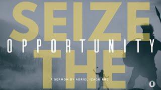 Seize The Opportunity | Adriel Izaguirre | OpenDoor Church