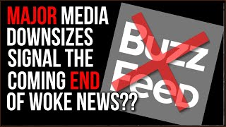 MAJOR Online Media Downsizes Are Happening, Could This Indicate The END of Woke Clickbait News??
