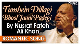 Tumhein Dillagi Bhool Jaani Padegi By Nusrat Fateh Ali Khan | Superhit Romantic Songs| Nupur Audio