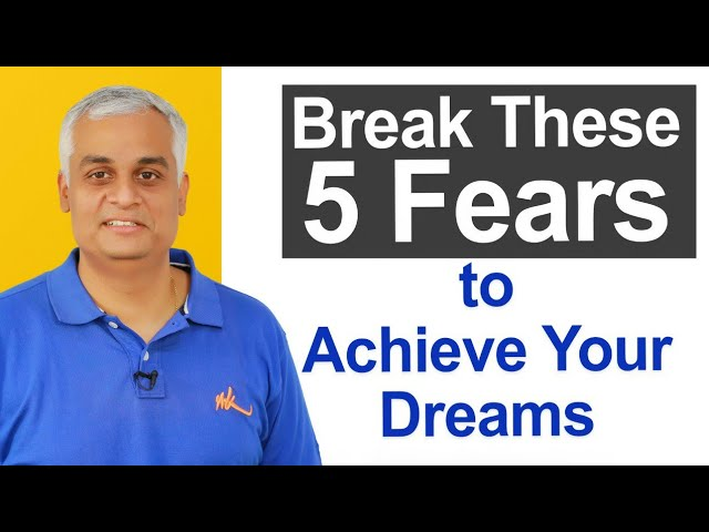 Notice these FIVE FORMS OF FEAR When it Comes to Achieving Your Dreams