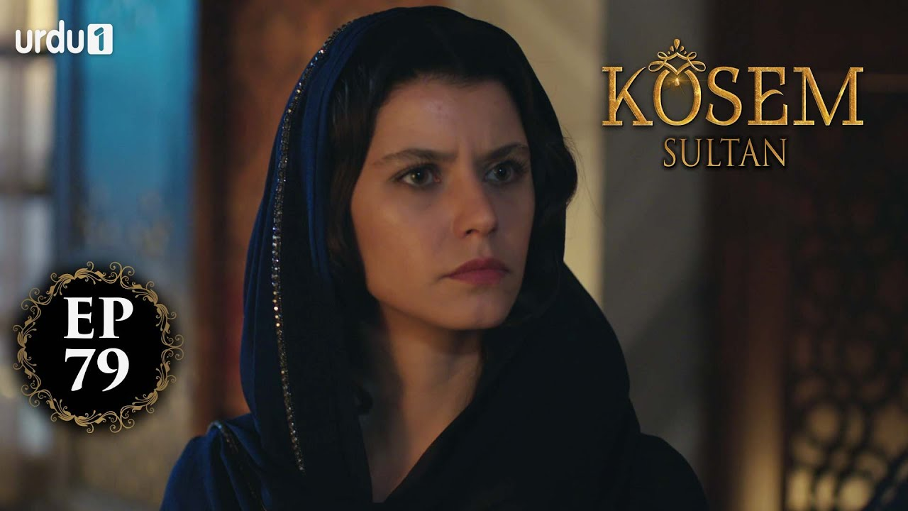 Kosem Sultan | Episode 79 | Turkish Drama | Urdu Dubbing | Urdu1 TV | 24 January 2021