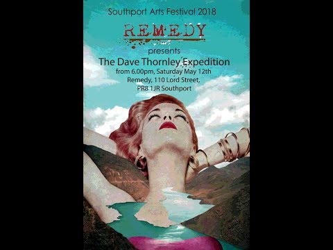 The Dave Thornley Expedition at Remedy, Southport U.K. 2018