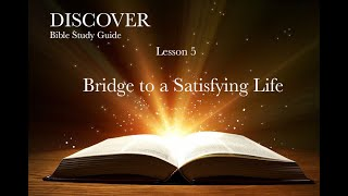 "11-21-2020 Lesson 5 ""Bridge to a Satisfying Life"""