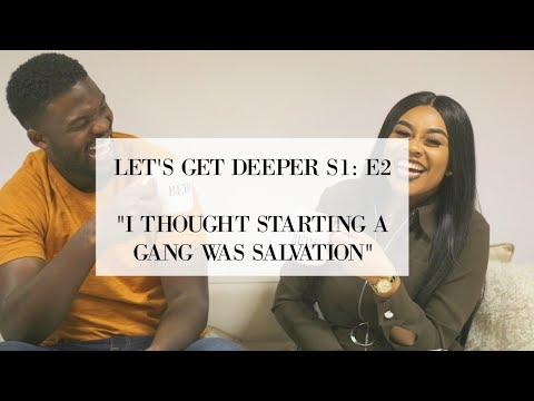 "LET'S GET DEEPER - S1: E2 ""I THOUGHT STARTING A GANG WAS SALVATION"" 