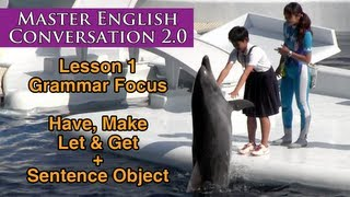 Let, Make, Have & Get + Object - Learn English Grammar - Master English Conversation 2.0