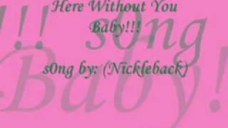 Here Without You Baby - Nickleback (w/ lyrics)