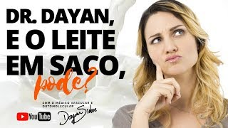 DR. DAYAN, E O LEITE EM SACO, PODE? | Dr. Dayan Siebra